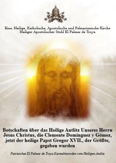 """<a href=""""https://www.palmarianischekirche.org/wp-content/uploads/2019/02/Mensajes-sobre-la-Santa-Faz_Alemán_23Feb19.pdf"""" title=""""Botschaften vom Heiligen Antlitz"""">Botschaften vom Heiligen Antlitz <br><br> Mehr"""