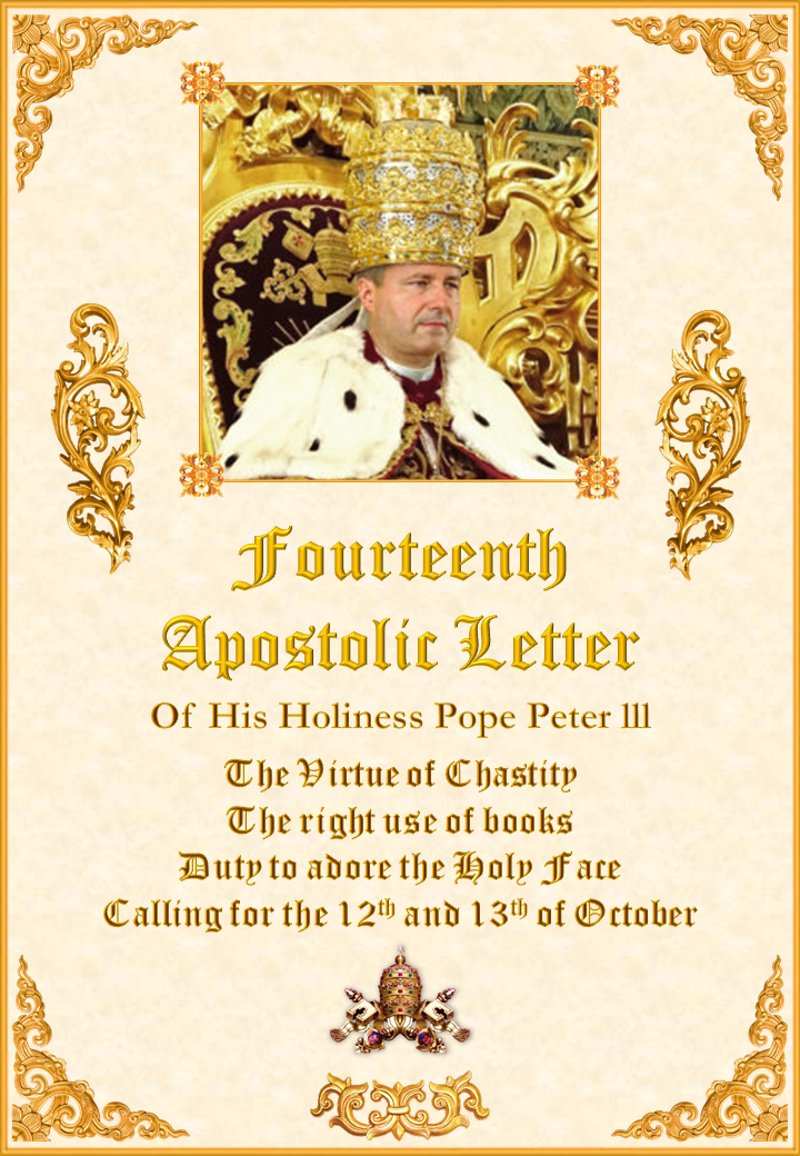 "<a href=""https://www.palmarianchurch.org/wp-content/uploads/2019/08/Fourteenth-Letter-Pope-Peter-III-English.pdf"" title=""Fourteenth Apostolic Letter of Pope Peter III""><i>Fourteenth Apostolic Letter of His Holiness Pope Peter III</i><br><br></a>Tingnan Pa"