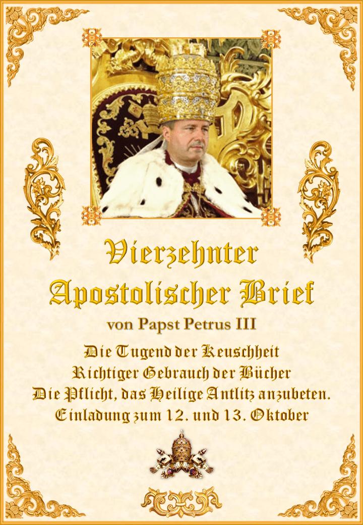 """<a href=""""https://www.palmarianischekirche.org/wp-content/uploads/2019/08/Decima-cuarta-Carta-Apostólica-de-Pedro-III-Alemán.pdf"""" title=""""Vierzehnter Apostolischer Brief von Papst Petrus III""""><i>Vierzehnter Apostolischer Brief von Papst Petrus III<br><br>Mehr</i></a>"""