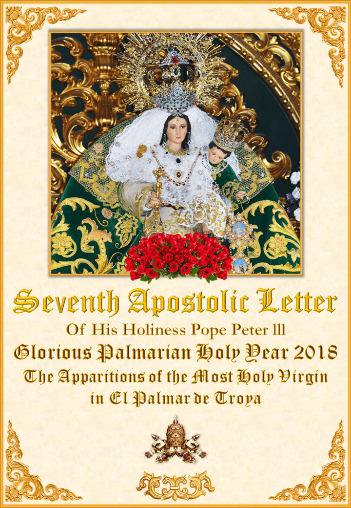 "<a href=""https://www.palmarianchurch.org/wp-content/uploads/2018/11/Seventh-Letter-of-Pope-Peter-III.pdf"" title=""The Seventh Apostolic Letter of Pope Peter III on the Glorious Palmarian Year and the Apparitions of the Most Holy Virgin in El Palmar de Troya""><i>Seventh Apostolic Letter of Pope Peter III on the Glorious Palmarian Year and the Apparitions of the Most Holy Virgin in El Palmar de Troya</i><br><br>See more</a>"