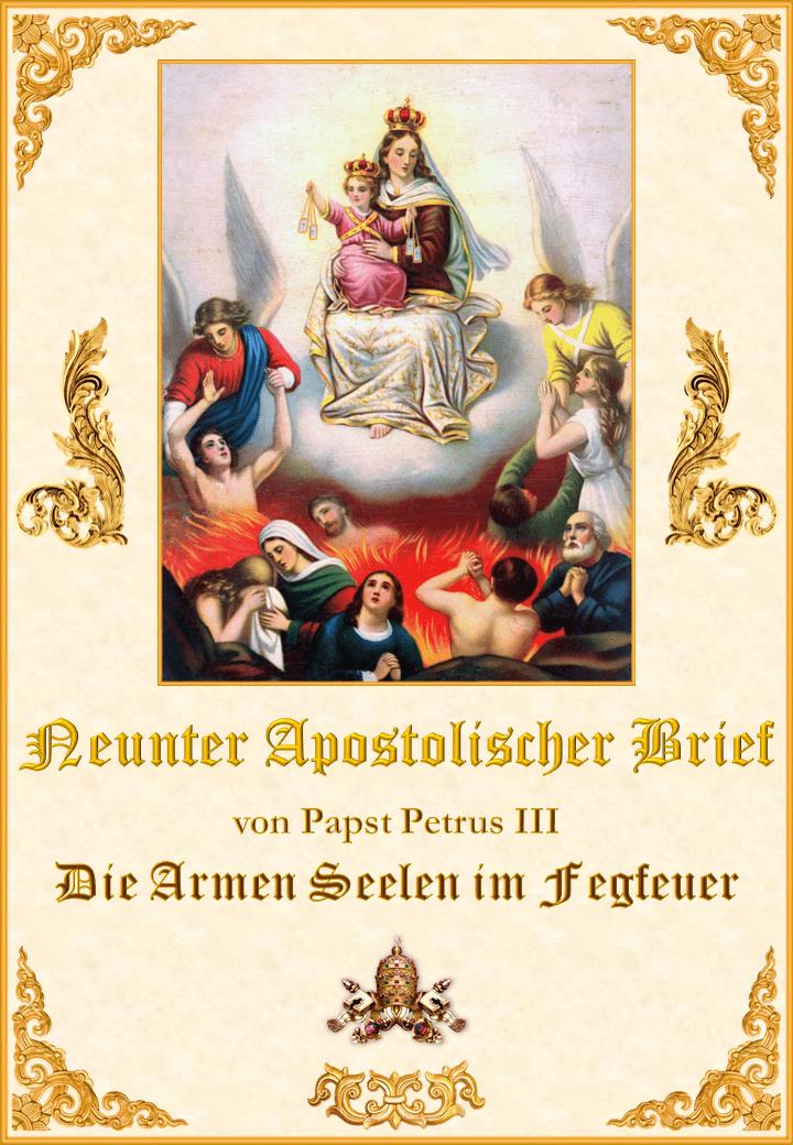 """<a href=""""https://www.palmarianischekirche.org/wp-content/uploads/2019/08/Novena-Carta-Apostlica-de-Pedro-III-alemán-para-la-web5283.pdf"""" title=""""Neunter Apostolischen Brief von Papst Petrus III. über die Armen Seelen im Fegfeuer""""><i>Neunter Apostolischen Brief von Papst Petrus III. über die Armen Seelen im Fegfeuer</i><br><br>Mehr</a>"""