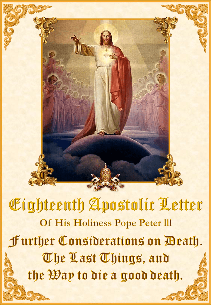 "<a href=""/wp-content/uploads/2020/07/18th-Apostolic-Letter-English.pdf"" title=""Eighteenth Apostolic Letter of His Holiness Pope Peter III""><i>Eighteenth Apostolic Letter of His Holiness Pope Peter III</i><br><br>See More</a>"