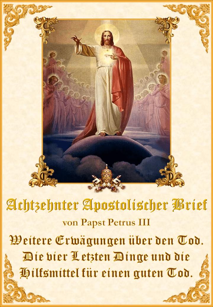 """<a href=""""/wp-content/uploads/2020/07/Carta-Apostólica-18-alemán.pdf"""" title=""""Achtzehnter Apostolischer Brief von Papst Petrus III""""><i>Achtzehnter Apostolischer Brief von Papst Petrus III<br><br>Mehr</i></a>"""